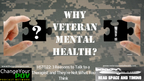 HST022: Three Reasons for a Veteran to work with a Mental Health Professional…and It's Not What You Think
