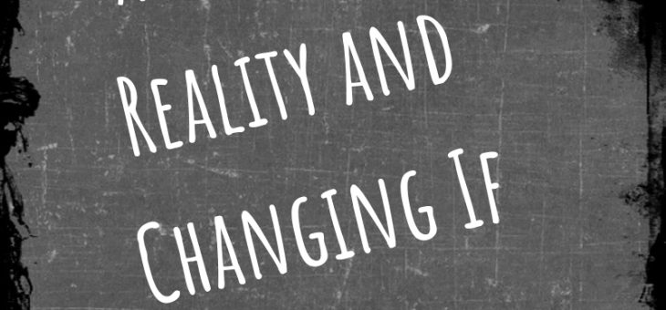 Accepting Reality and Changing If to Is
